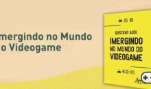 Lançamento do Livro: Imergindo no Mundo do Videogame