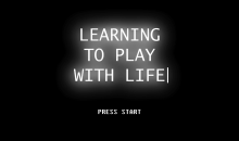 Learning to Play With Life – Aprendendo a Jogar Com a Vida