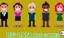 O Big Data entrou no Jogo! Como os Videogames se tornaram o maior desafio do Big Data